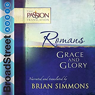 Romans: Grace and Glory (The Passion Translation)     The Passion Translation              By:                                                                                                                                 Brian Simmons                               Narrated by:                                                                                                                                 Brian Simmons                      Length: 1 hr and 32 mins     16 ratings     Overall 4.9