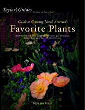 Taylor's Guide to Growing North America's Favorite Plants: Proven Perennials, Annuals, Flowering Trees, Shrubs, & Vines for Every Garden
