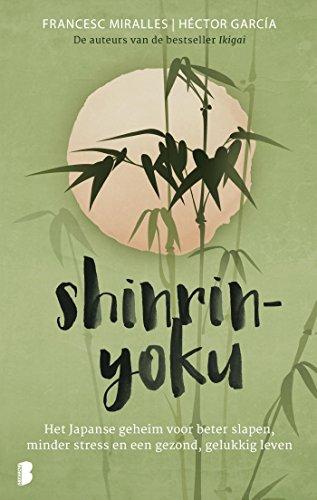 Shinrin-yoku: Het Japanse geheim voor beter slapen, minder stress en een gezond, gelukkig leven