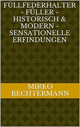 Füllfederhalter - Füller - historisch & modern - Sensationelle Erfindungen