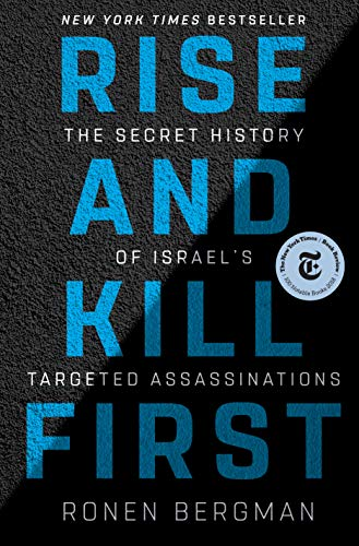 Rise And Kill First The Secret History Of Israel S Targeted