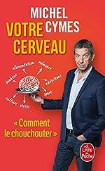 Votre cerveau de Michel Cymes