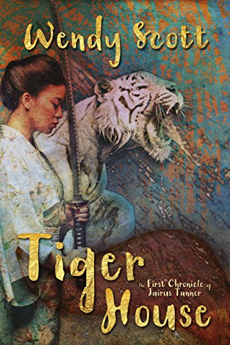Book: Tiger House - The First Chronicle of Jairus Tanner (The Chronicles of Jairus Tanner Book 1) by Wendy Scott