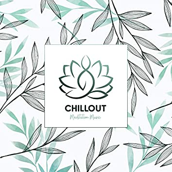 Chillout Meditation Music: Yoga Songs, Healing Meditation Session, Zen Lounge, Relaxing Ambient Music, Stress Relieving Melodies
