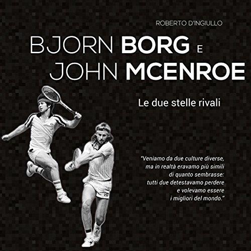 Björn Borg e John McEnroe: Le due stelle rivali | Roberto D'Ingiullo