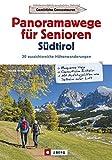 Wanderführer Südtirol: Panoramawege für Senioren Südtirol. 30 aussichtsreiche Höhenwanderungen. Leichte Höhenwege in den Alpen. Entspannte Wanderungen ... / Mit Aufstiegshilfen wie Seilbahn oder Lift