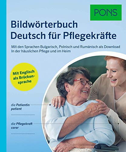 PONS Bildwörterbuch Deutsch für Pflegekräfte: Mit Englisch als Brückensprache und den Sprachen Bulgarisch, Polnisch und Rumänisch als Download. In der häuslichen Pflege und im Heim