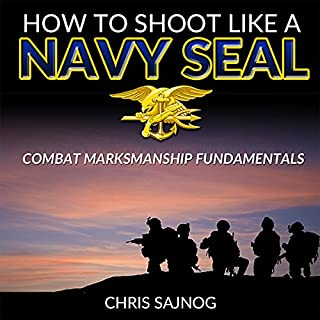 How to Shoot Like a Navy SEAL: Combat Marksmanship Fundamentals                   By:                                                                                                                                 Chris Sajnog                               Narrated by:                                                                                                                                 Chris Abell                      Length: 2 hrs and 10 mins     424 ratings     Overall 4.6