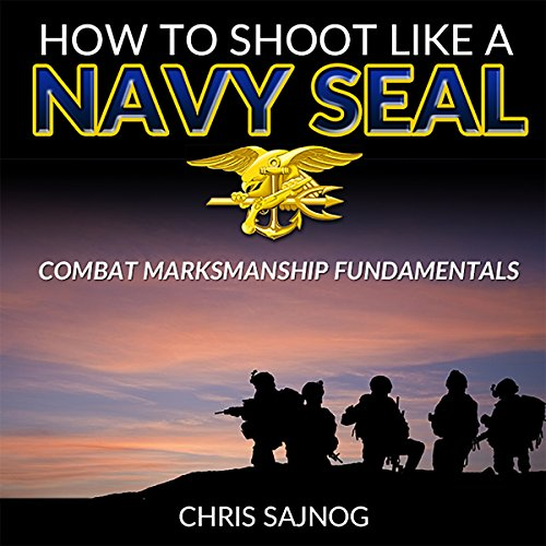 How to Shoot Like a Navy SEAL: Combat Marksmanship Fundamentals audiobook cover art