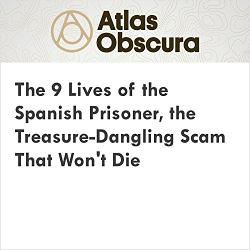 The 9 Lives of the Spanish Prisoner, the Treasure-Dangling Scam That Won't Die audiobook cover art