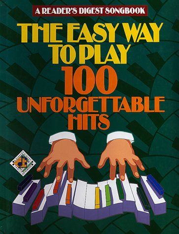 Reader's Digest Easy Way to Play 100 Unforgettable Hits (Reader's Digest Publications)
