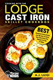 Cooking with the Lodge Cast Iron Skillet Cookbook: Essential Family Meals and My Easy at Home Non...