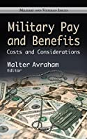 Military Pay and Benefits: Costs and Considerations (Military and Veteran Issues)
