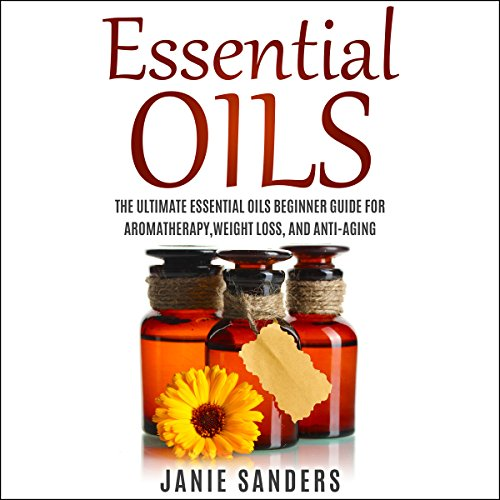 Essential Oils for Beginners: The Ultimate Guide for Learning About Essential Oils and How to Use Them audiobook cover art