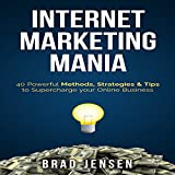 Internet Marketing Mania: 40 Powerful Methods, Strategies, & Tips to Supercharge Your Online...