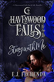 Stray With Me (Havenwood Falls Sin & Silk Book 9) by [E.J. Fechenda, Havenwood Falls Collective, Kristie Cook, Liz Ferry]