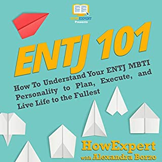 ENTJ 101: How to Understand Your ENTJ MBTI Personality to Plan, Execute, and Live Life to the Fullest cover art