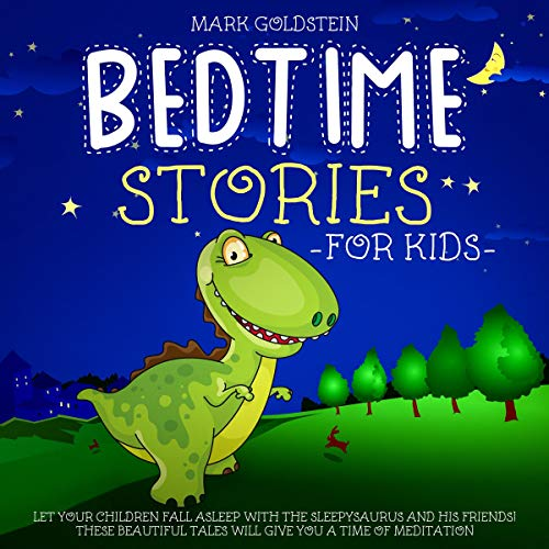 Bedtime Stories for Kids: Let Your Children Fall Asleep with the Sleepysaurus and His Friends! These Beautiful Tales Will Give You a Time of Meditation cover art