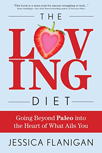 The Loving Diet: Going Beyond Paleo into the Heart of What Ails You (English Edition)