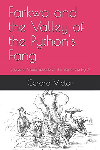Farkwa and the Valley of the Python's Fang: Ogres of Greed Episode 2, The Rise of the Big 5