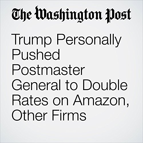 Trump Personally Pushed Postmaster General to Double Rates on Amazon, Other Firms copertina