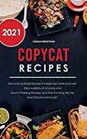 Copycat Recipes 2021: New and Updated Recipes for Beginners and Advanced. Enjoy a plenty of Amazing and Mouth- Watering Recipes, and Start Cooking Like the Most Exclusive Restaurant.