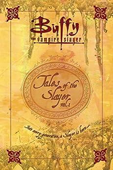 Tales of the Slayer (Buffy the Vampire Slayer Book 1) by [Nancy Holder, Mel Odom, Yvonne Navarro, Christie Golden, Doranna Durgin, Greg Rucka]