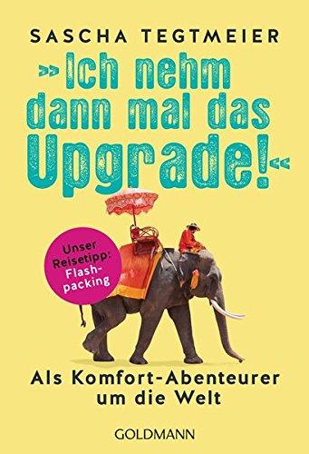 Ich nehm dann mal das Upgrade: Als Komfort-Abenteurer um die Welt - Unser Reisetipp: Flashpacking