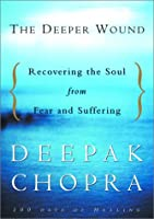 The Deeper Wound: Recovering the Soul from Fear and Suffering