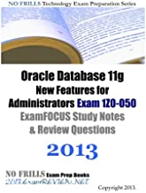 Oracle Database 11g New Features for Administrators Exam 1Z0-050 ExamFOCUS Study Notes & Review Questions 2013