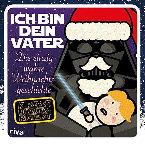 Ich bin dein Vater: Die einzig wahre Weihnachtsgeschichte