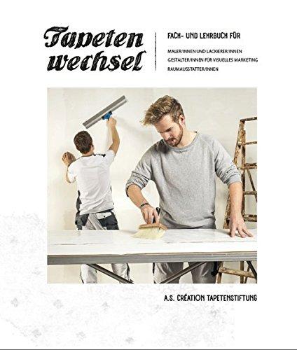 Tapetenwechsel: Fach- und Lehrbuch für Maler/innen und Lackierer/innen, Gestalter/innen für visuelles Marketing, Raumausstatter/innen