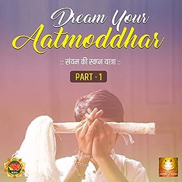 Dream Your Aatmoddhar, Pt. 1 (Saiyam Ki Swapn Yatra)