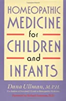 Homeopathic Medicine for Children and Infants by Dana Ullman(1992-09-08)