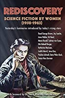 Rediscovery: Science Fiction by Women (1958 to 1963): Yesterday's luminaries introduced by today's rising stars