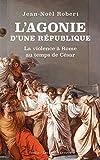 FRE-L AGONIE DUNE REPUBLIQUE: La Violence a Rome Au Temps de Cesar: 37 (Realia)