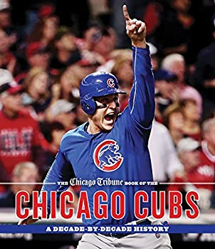 The Chicago Tribune Book of the Chicago Cubs  A Decade-By-Decade History