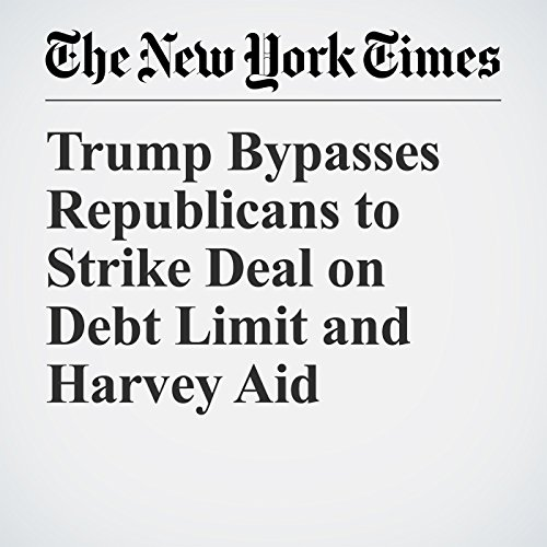 Trump Bypasses Republicans to Strike Deal on Debt Limit and Harvey Aid copertina