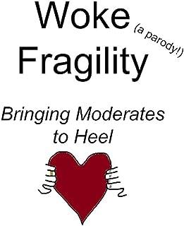 Woke Fragility (a parody!): Bringing Moderates to Heel