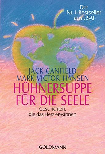 Hühnersuppe für die Seele: Geschichten, die das Herz erwärmen - Der Nr. 1-Bestseller aus USA!