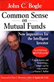 Common Sense on Mutual Funds: New Imperatives for the Intelligent Investor - John C. Bogle