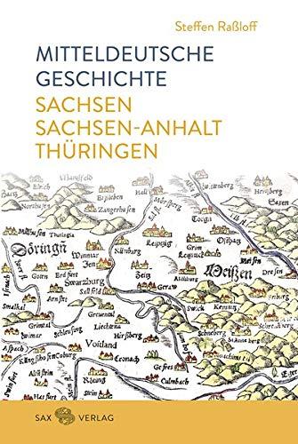 Mitteldeutsche Geschichte: Sachsen – Sachsen-Anhalt – Thüringen