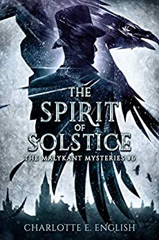 The Spirit of Solstice (Malykant Mysteries Book 6) by [Charlotte E. English]