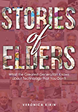 Stories of Elders: What the Greatest Generation Knows about Technology that You Don't
