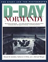 D-Day Normandy: The Story and the Photographs (American War Series)