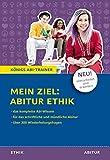 Mein Ziel: Abitur Ethik: NEU! Überarbeitet und erweitert - Für die schriftliche und mündliche Abiturprüfung mit über 300 Wiederholungsfragen