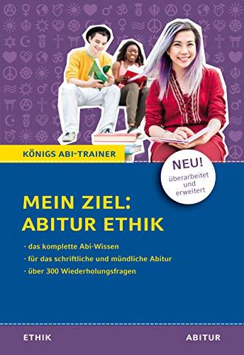 Königs Abi-Trainer: Mein Ziel: Abitur Ethik (das komplette Abiwissen Ethik): NEU! Überarbeitet und erweitert - Für die schriftliche und mündliche Abiturprüfung mit über 300 Wiederholungsfragen