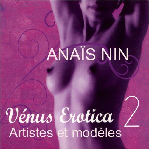 Artistes et modèles     Vénus Erotica 2.2              De :                                                                                                                                 Anaïs Nin                               Lu par :                                                                                                                                 Sandrine Briard,                                                                                        Eric Boucher,                                                                                        Barbara Grau,                   and others                 Durée : 48 min     1 notation     Global 3,0