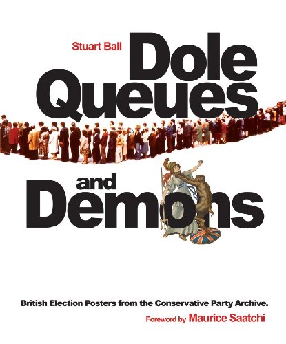 Dole Queues and Demons: British Election Posters from the Conservative Party Archive