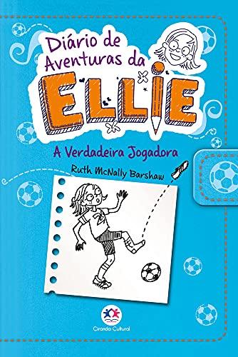 Diário de aventuras da Ellie - A verdadeira jogadora - Livro 4: Volume 4